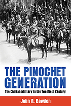 The Pinochet generation the Chilean military in the twentieth century