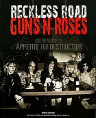 Reckless road Guns n' Roses and the making of Appetite for destruction