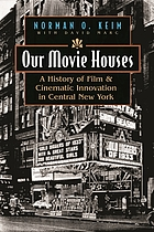 Our movie houses : a history of film & cinematic innovation in Central New York