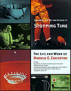 Exploring the art and science of stoppping time : the life and work of Harold E. Edgerton