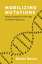 Mobilizing mutations : human genetics in the age of patient advocacy
