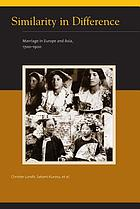 Similarity in difference : marriage in Europe and Asia, 1700-1900