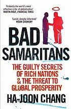 Bad Samaritans : the guilty secrets of rich nations and the threat to global prosperity