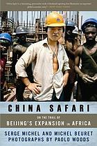 China safari : on the trail of Beijing's expansion in africa