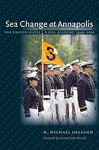 Sea change at Annapolis : the United States Naval Academy, 1949-2000