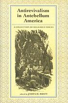 Antirevivalism in antebellum America : a collection of religious voices