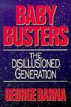 Baby busters : the disillusioned generation