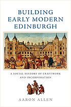 Building early modern Edinburgh : a social history of craftwork and incorporation