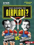 Who invented the airplane? : Wright Brothers vs. Whitehead