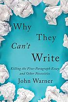 Why they can't write : killing the five-paragraph essay and other necessities