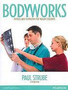 Bodyworks : physics and chemistry for health students
