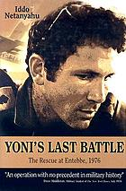 Yoni's last battle : the rescue at Entebbe, 1976