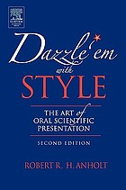 Dazzle 'em with style : the art of oral scientific presentation