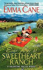 Ever after at Sweetheart Ranch : a Valentine Valley novel bk. 6