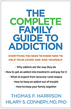The complete family guide to addiction : everything you need to know now to help your loved one and yourself