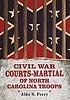 Civil War courts-martial of North Carolina troops by  Aldo S Perry