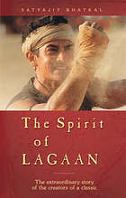 The spirit of Lagaan : the extraordinary story of the creators of a classic