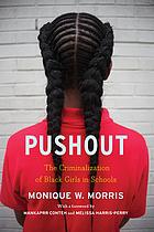 Pushout : the criminalization of Black girls in schools