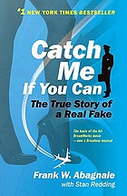 Catch me if you can : the true story of a real fake
