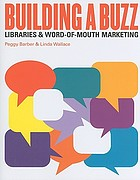 Building a buzz : libraries & word-of-mouth marketing