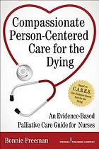 Compassionate person-centered care for the dying : an evidence-based palliative care guide for nurses