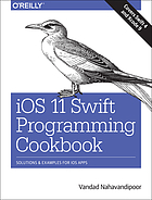 IOS 11 Swift programming cookbook : solutions and examples for iOS apps