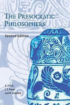 The Presocratic Philosophers : A Critical History with a Selcetion of Texts