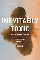 Inevitably toxic : historical perspectives on contamination, exposure, and expertise