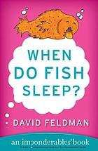 When do fish sleep? : an imponderables book