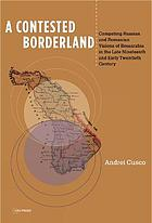 A Contested Borderland : Competing Russian and Romanian Visions of Bessarabia in the Second Half of the 19th and Early 20th Century.