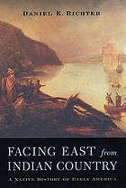 Facing east from Indian country : a Native history of early America