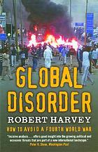Global disorder : [how to avoid a fourth World War]