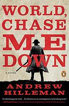 World, chase me down : a novel