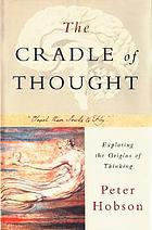 The cradle of thought : exploring the origins of thinking