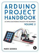 Arduino project handbook. Volume 2 : 25 simple electronics projects for beginners