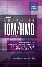 Learning IOM/HMD : implications of the Institute of Medicine and Health & Medicine Division reports for nursing education