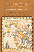 Ecclesiastical knights : the military orders in Castile, 1150-1330