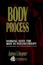 Body process : working with the body in psychotherapy