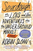 Sourdough, or, Lois and her adventures in the underground market : a novel