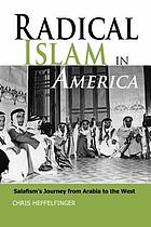 Radical Islam in America : Salafism's journey from Arabia to the West
