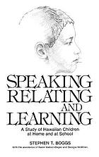 Speaking, relating, and learning : a study of Hawaiian children at home and at school
