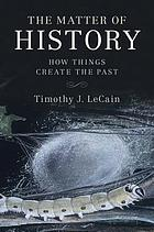 The matter of history : how things create the past