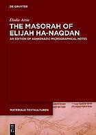 #x98;The#x9C; Masorah of Elijah ha-Naqdan an edition of Ashkenazic micrographical notes