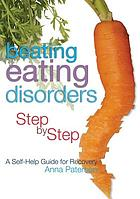 Beating Eating Disorders Step by Step : a self-help guide for recovery