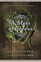 A mess of greens : Southern gender and Southern food