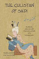 The Gulistan (Rose garden) of Sa'di : bilingual English and Persian edition with vocabulary = Gulistān-i Saʻdī