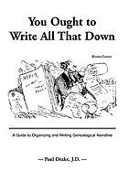 You ought to write all that down : a guide to organizing and writing genealogical narrative