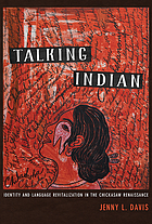 Talking Indian : identity and language revitalization in the Chickasaw renaissance
