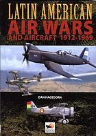 Latin American air wars and aircraft, 1912-1969