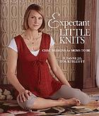 Expectant little knits : chic designs for moms to be